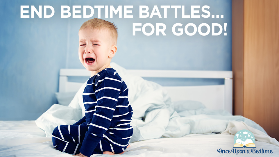 How To End Bedtime Battles… For Good!