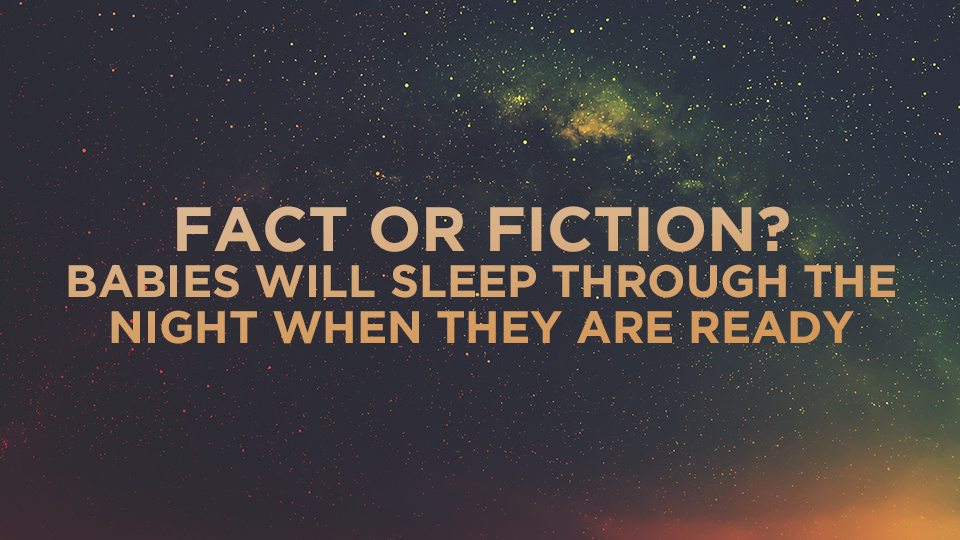 Fact or Fiction? Babies Will Sleep Through the Night When They're Ready