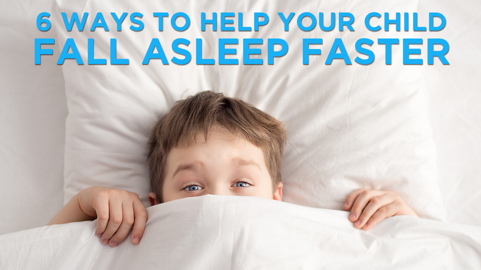 6 Ways to Help Your Child Fall Asleep Faster