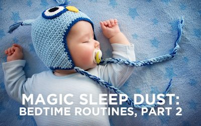 Magic Sleep Dust: Bedtime Routines, Part 2
